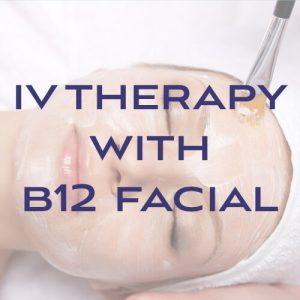 IV Therapy with B12 Facial